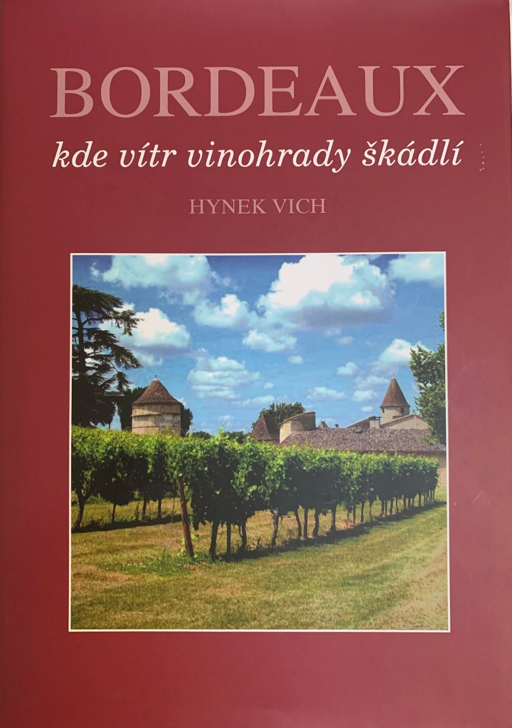 """Kniha BORDEAUX ,,Kde vítr vinohrady škádlí"""", autor Hynek Vich"""